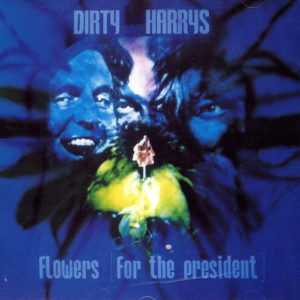 DIRTY HARYS Flowers (For The President)